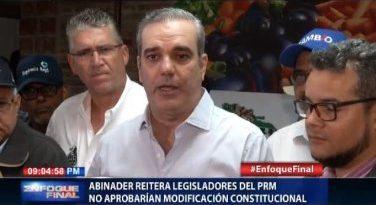 ATENCIÓN ; Luis Abinader asegura legisladores del PRM no aprobarían modificación constitucional