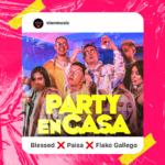 """PAISA, BLESSED Y FLAKO GALLEGO ESTRENAN """"PARTY EN CASA"""""""